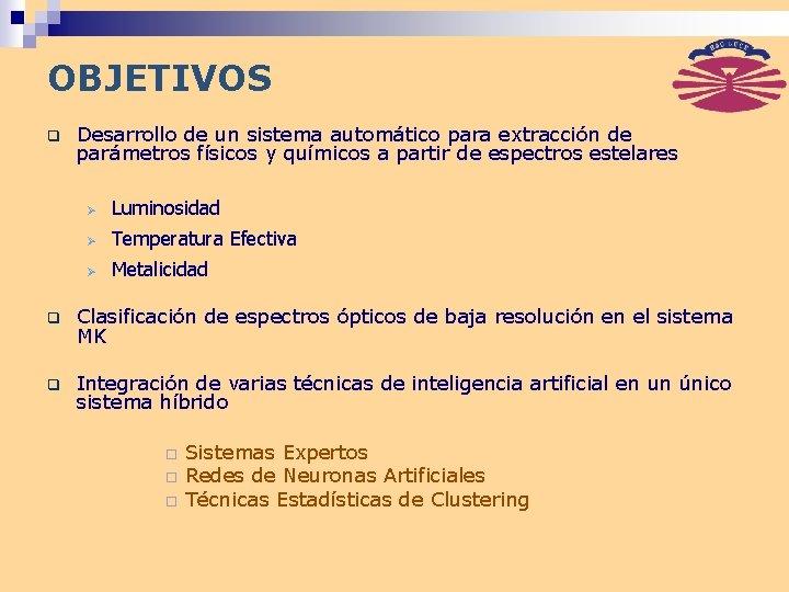 OBJETIVOS q Desarrollo de un sistema automático para extracción de parámetros físicos y químicos