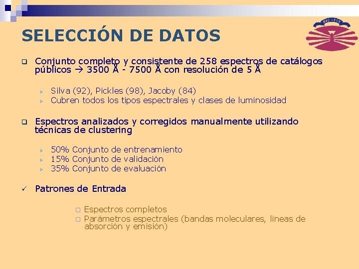 SELECCIÓN DE DATOS q Conjunto completo y consistente de 258 espectros de catálogos públicos
