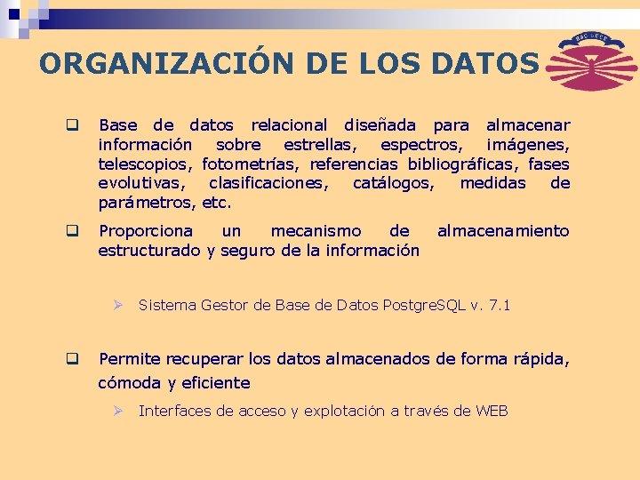 ORGANIZACIÓN DE LOS DATOS q Base de datos relacional diseñada para almacenar información sobre
