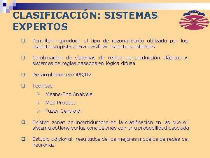 CLASIFICACIÓN: SISTEMAS EXPERTOS q Permiten reproducir el tipo de razonamiento utilizado por los espectroscopistas