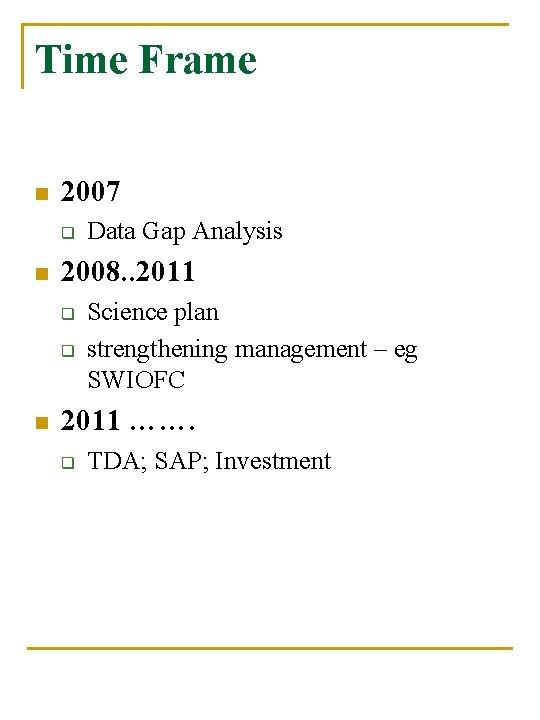 Time Frame n 2007 q n 2008. . 2011 q q n Data Gap