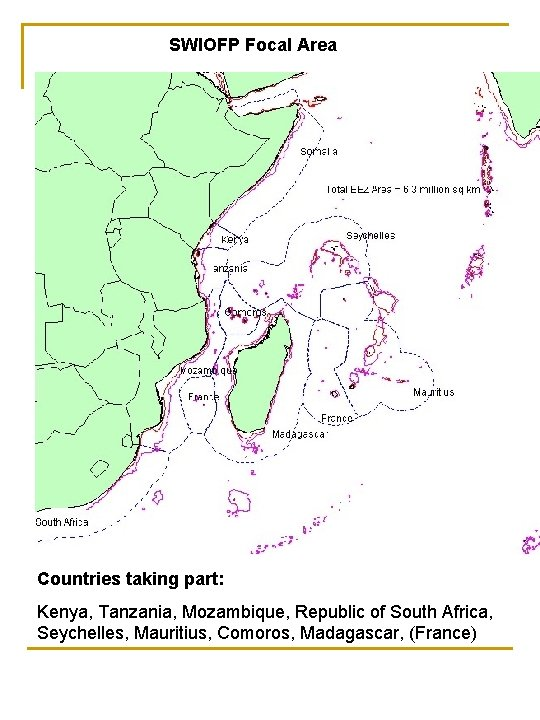 SWIOFP Focal Area Countries taking part: Kenya, Tanzania, Mozambique, Republic of South Africa, Seychelles,