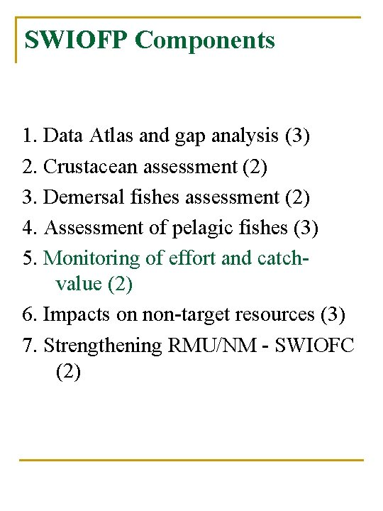 SWIOFP Components 1. Data Atlas and gap analysis (3) 2. Crustacean assessment (2) 3.