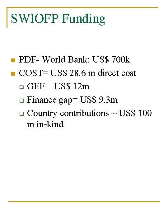 SWIOFP Funding n n PDF- World Bank: US$ 700 k COST= US$ 28. 6