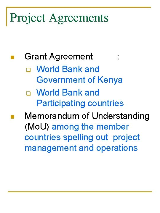 Project Agreements n n Grant Agreement : q World Bank and Government of Kenya
