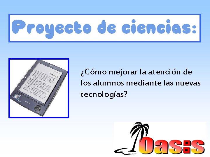 ¿Cómo mejorar la atención de los alumnos mediante las nuevas tecnologías?