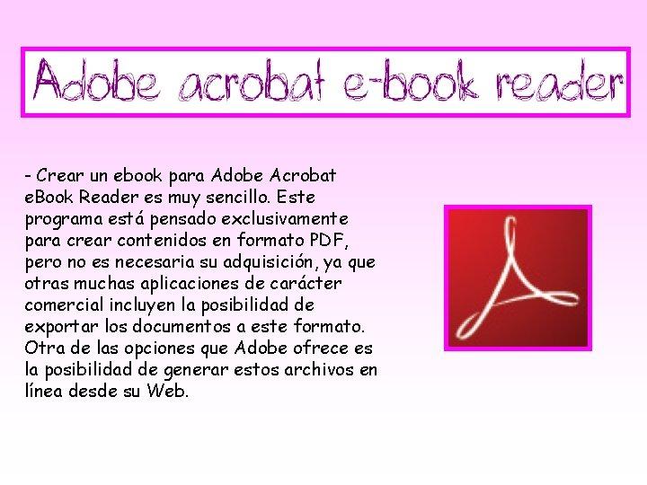- Crear un ebook para Adobe Acrobat e. Book Reader es muy sencillo. Este