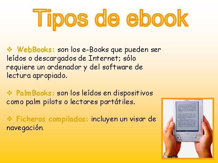 v Web. Books: son los e-Books que pueden ser leídos o descargados de Internet;