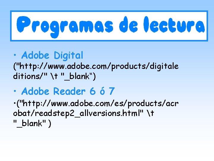 "• Adobe Digital (""http: //www. adobe. com/products/digitale ditions/"" t ""_blank"") • Adobe Reader"