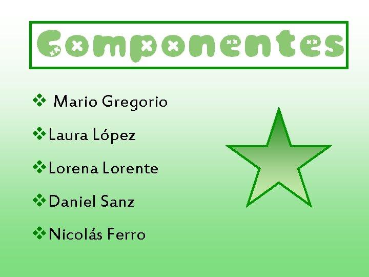 v Mario Gregorio v. Laura López v. Lorena Lorente v. Daniel Sanz v. Nicolás