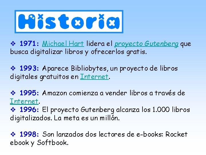v 1971: Michael Hart lidera el proyecto Gutenberg que busca digitalizar libros y ofrecerlos