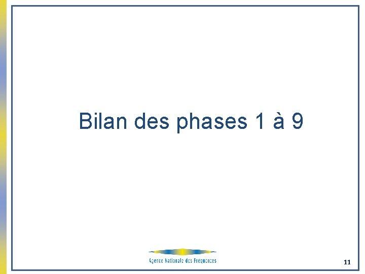 Bilan des phases 1 à 9 11
