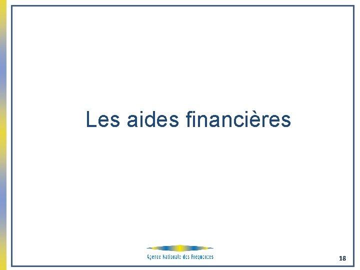 Les aides financières 18