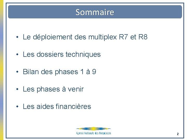 Sommaire • Le déploiement des multiplex R 7 et R 8 • Les dossiers