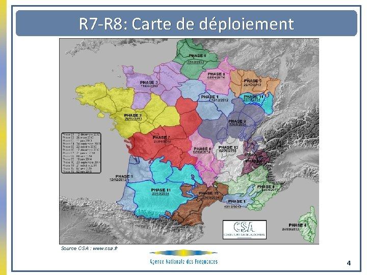 R 7 -R 8: Carte de déploiement Source CSA : www. csa. fr 4