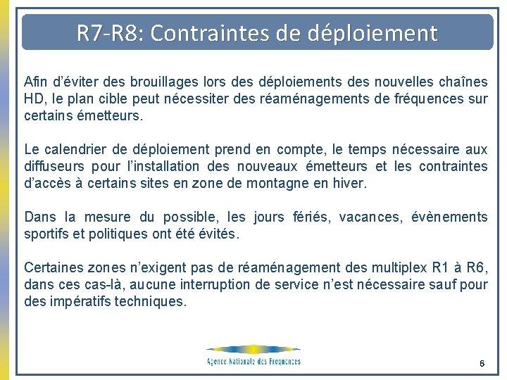R 7 -R 8: Contraintes de déploiement Afin d'éviter des brouillages lors des déploiements