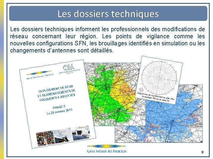 Les dossiers techniques informent les professionnels des modifications de réseau concernant leur région. Les