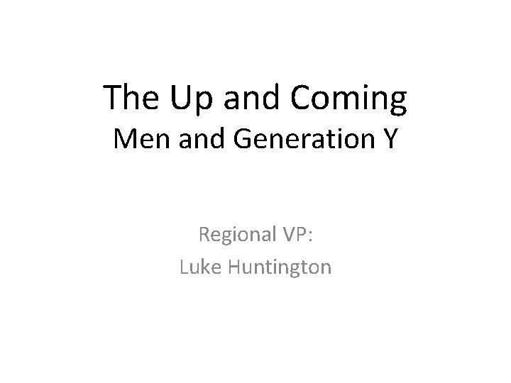 The Up and Coming Men and Generation Y Regional VP: Luke Huntington
