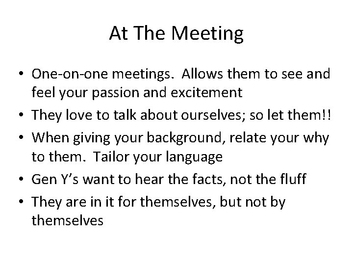 At The Meeting • One-on-one meetings. Allows them to see and feel your passion