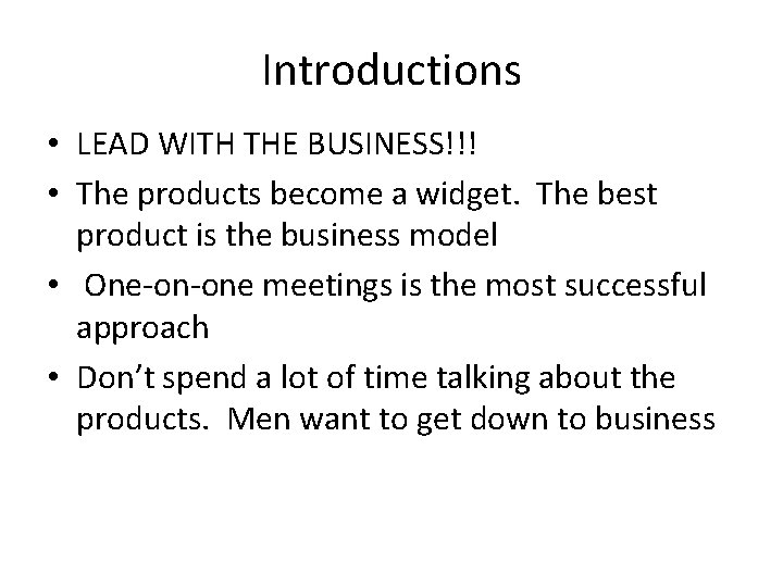 Introductions • LEAD WITH THE BUSINESS!!! • The products become a widget. The best