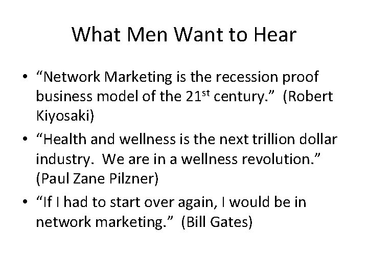 """What Men Want to Hear • """"Network Marketing is the recession proof business model"""