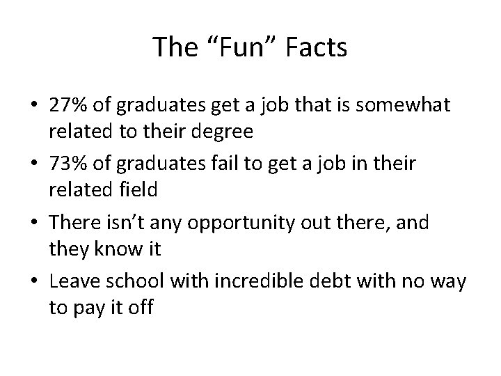 """The """"Fun"""" Facts • 27% of graduates get a job that is somewhat related"""