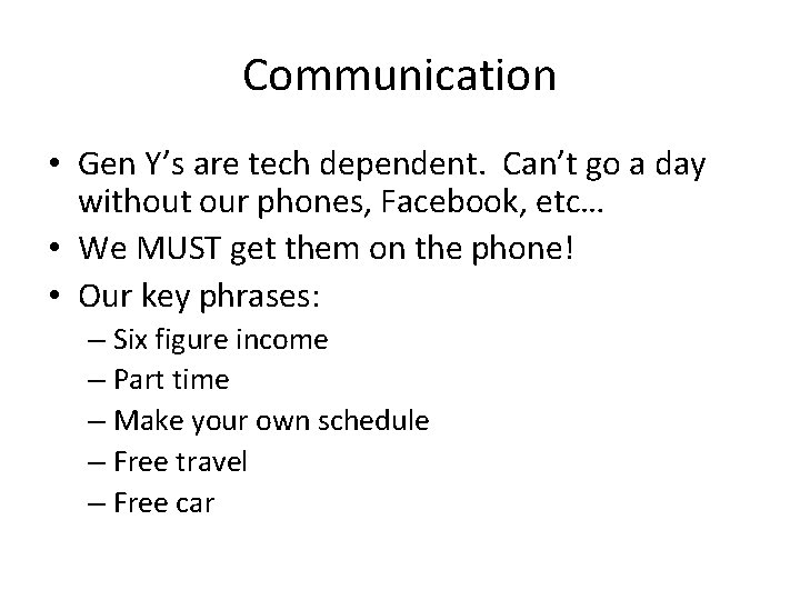 Communication • Gen Y's are tech dependent. Can't go a day without our phones,