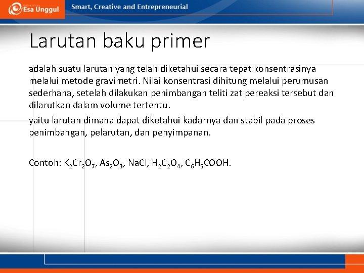 Larutan baku primer adalah suatu larutan yang telah diketahui secara tepat konsentrasinya melalui metode