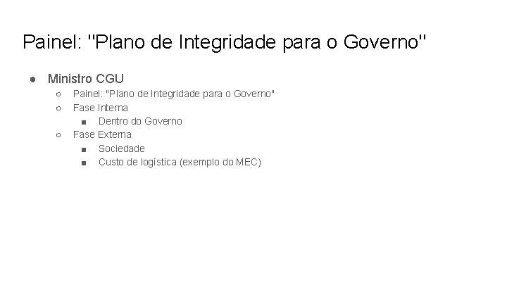"""Painel: """"Plano de Integridade para o Governo"""" ● Ministro CGU ○ ○ ○ Painel:"""