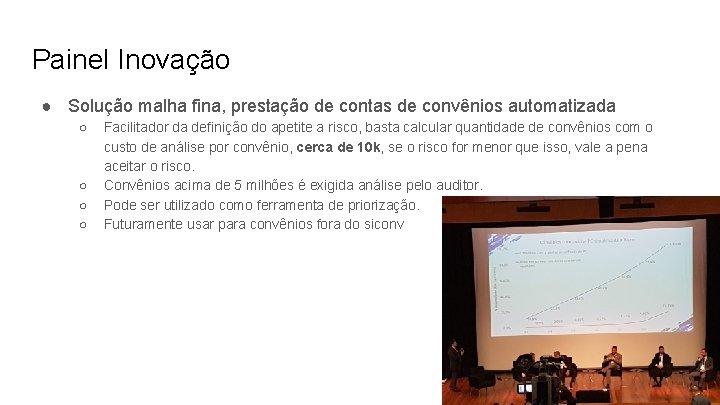 Painel Inovação ● Solução malha fina, prestação de contas de convênios automatizada ○ ○