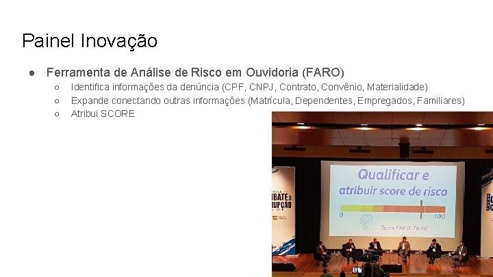 Painel Inovação ● Ferramenta de Análise de Risco em Ouvidoria (FARO) ○ ○ ○