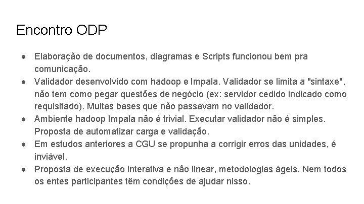 Encontro ODP ● Elaboração de documentos, diagramas e Scripts funcionou bem pra comunicação. ●