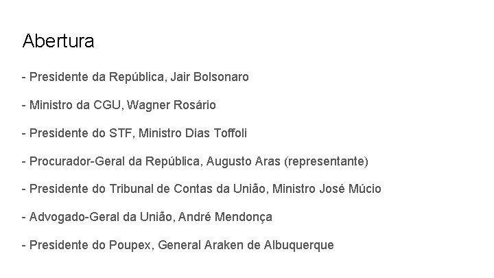 Abertura - Presidente da República, Jair Bolsonaro - Ministro da CGU, Wagner Rosário -