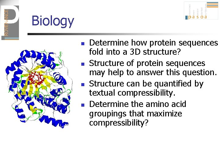 Biology n n Determine how protein sequences fold into a 3 D structure? Structure