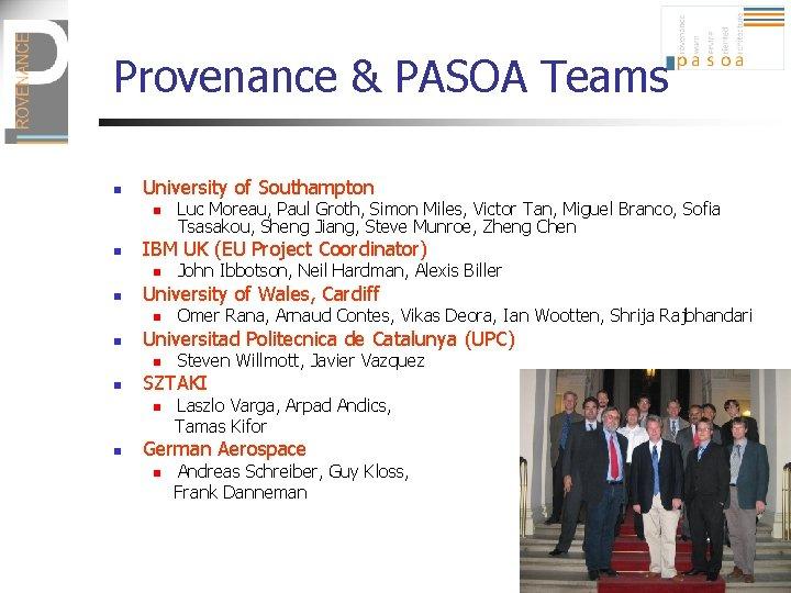 Provenance & PASOA Teams n University of Southampton n n IBM UK (EU Project