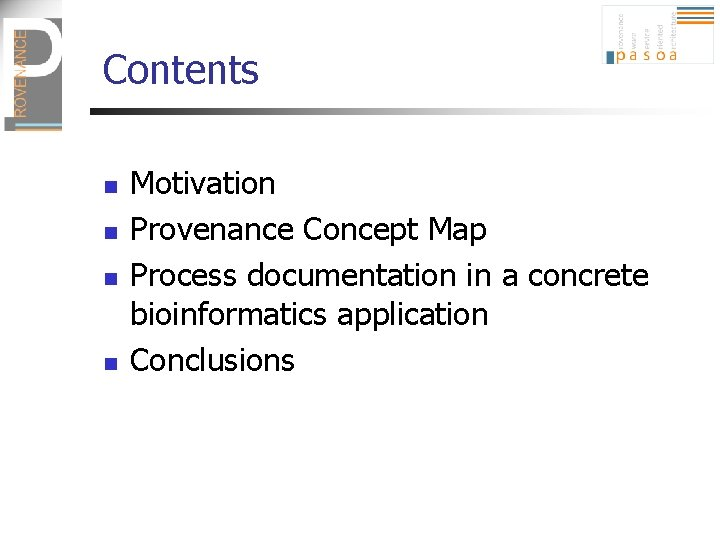 Contents n n Motivation Provenance Concept Map Process documentation in a concrete bioinformatics application