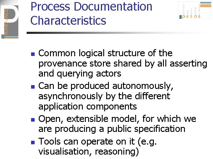 Process Documentation Characteristics n n Common logical structure of the provenance store shared by