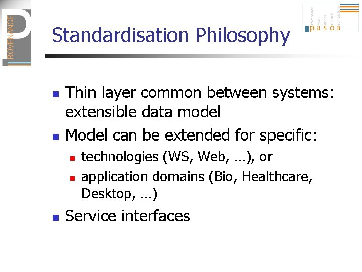 Standardisation Philosophy n n Thin layer common between systems: extensible data model Model can
