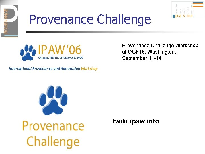 Provenance Challenge Workshop at OGF 18, Washington, September 11 -14 twiki. ipaw. info