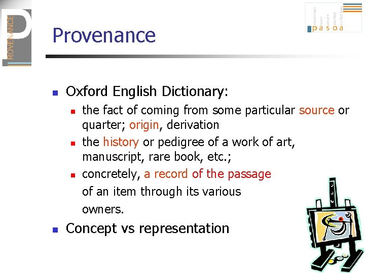 Provenance n Oxford English Dictionary: n n the fact of coming from some particular