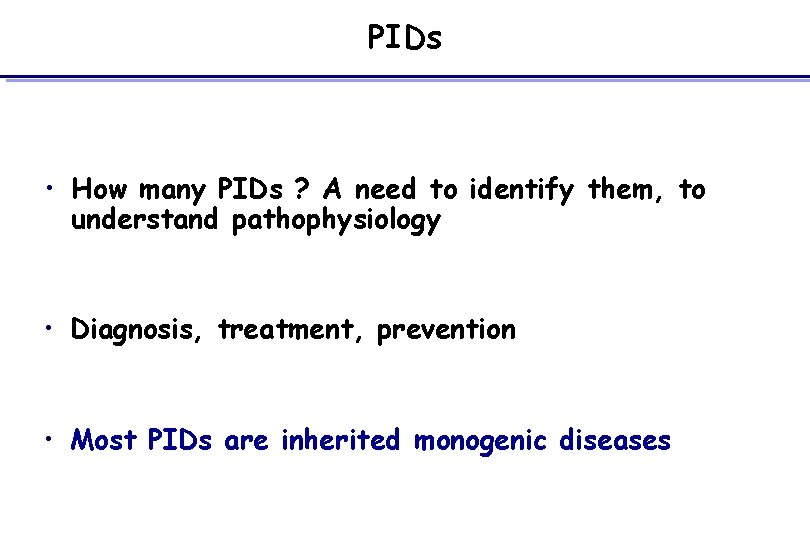 PIDs • How many PIDs ? A need to identify them, to understand pathophysiology
