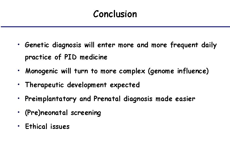 Conclusion • Genetic diagnosis will enter more and more frequent daily practice of PID
