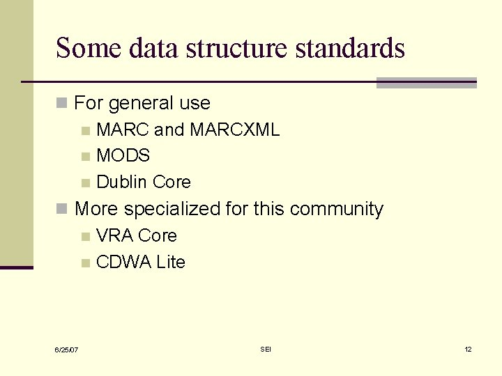 Some data structure standards n For general use n MARC and MARCXML n MODS