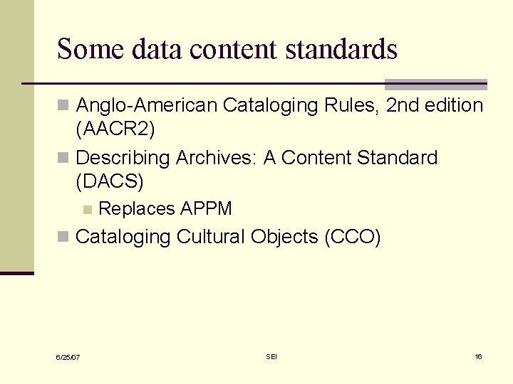 Some data content standards n Anglo-American Cataloging Rules, 2 nd edition (AACR 2) n