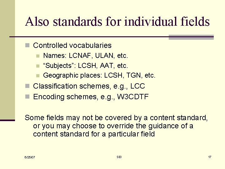 Also standards for individual fields n Controlled vocabularies n Names: LCNAF, ULAN, etc. n