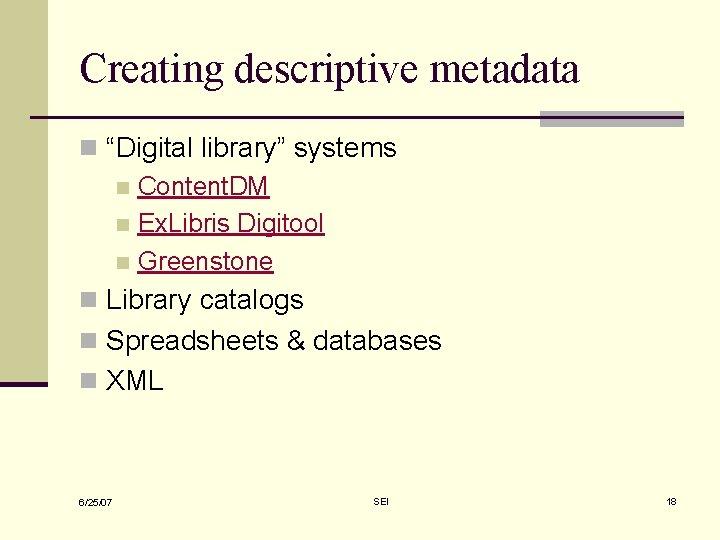 "Creating descriptive metadata n ""Digital library"" systems n Content. DM n Ex. Libris Digitool"