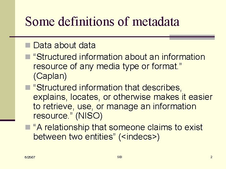 """Some definitions of metadata n Data about data n """"Structured information about an information"""