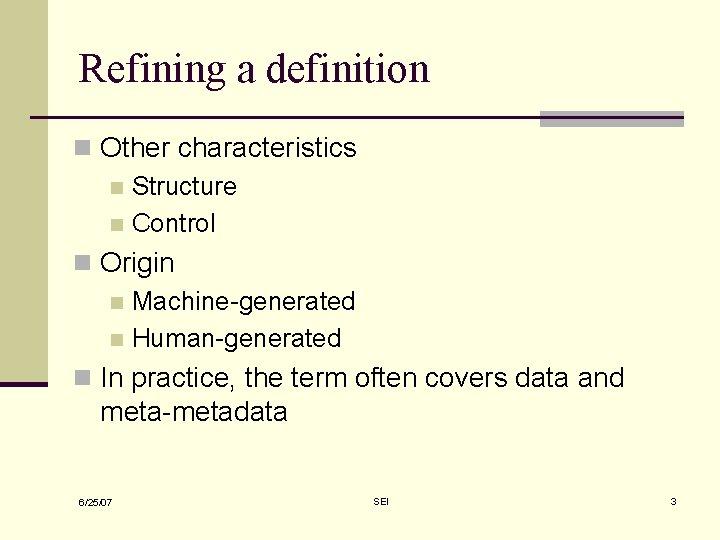 Refining a definition n Other characteristics n Structure n Control n Origin n Machine-generated