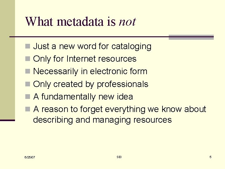What metadata is not n Just a new word for cataloging n Only for
