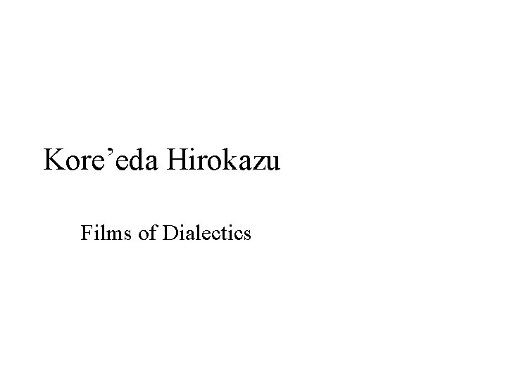 Kore'eda Hirokazu Films of Dialectics